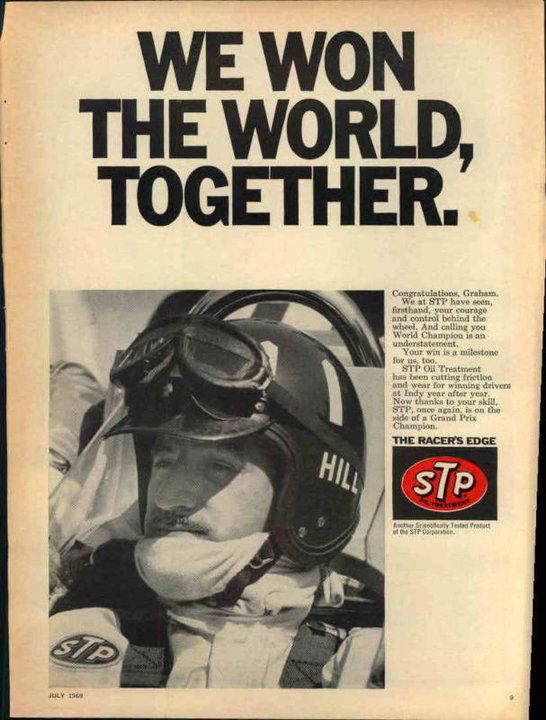 We won the world, together. Congratulations, Graham. We at STP have seen, firsthand, your courage and control behind the wheel. And calling you World Champion is an understatement. Your win is a milestone for us, too. STP Oil Treatment has been cutting friction and wear for winning drivers at Indy year after year. Now, thanks to your skill, STP, once again, is on the side of a Grand Prix Champion. The racer's edge. Another successfully tested product of the STP Corporation.